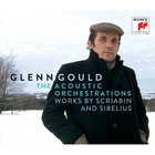 Glenn Gould - The Acoustic Orchestrations (Works By Scriabin And Sibelius)
