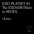 EXO PLANET #3 -The EXO'rDIUM(dot)- Live Album