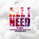 All I Need (Feat. Kid Nathan & Goku Green & T.O.P.)