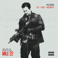 Is You Ready (From 'Mile 22')