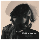 Afraid To Lose You (Feat. Jonathan Jeremiah)