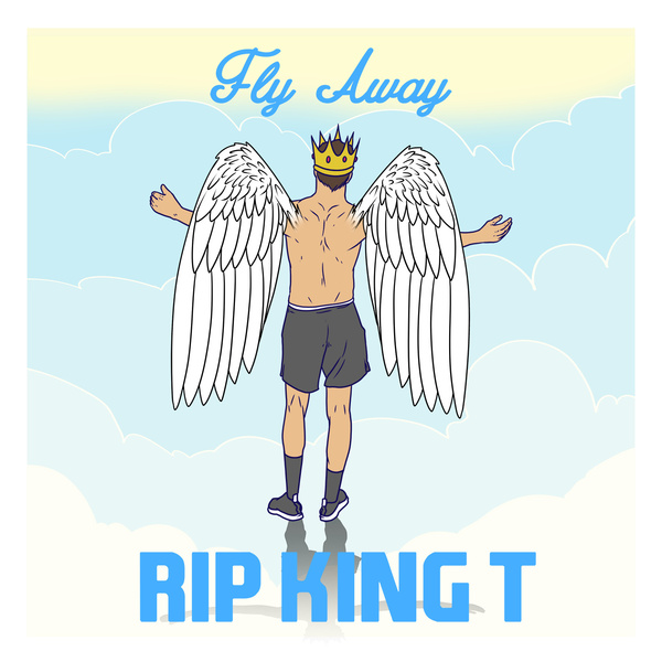Fly Away (RIP King T)