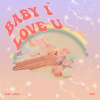 Baby I Love U