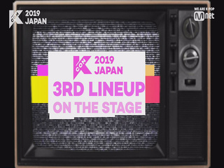 [#KCON2019JAPAN] 3rd Line-up #OntheStage