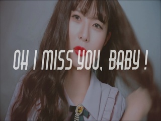OH I MISS YOU, BABY!