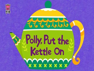 Polly, Put The Kettle On