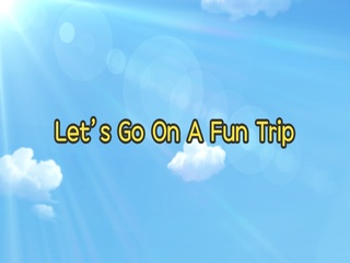 Let's Go On a Fun Trip!