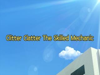Clitter Clatter The Skilled Mechanic