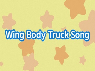 Wing Body Truck Song
