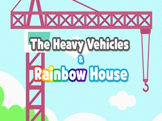 The Heavy Vehicles and Rainbow House