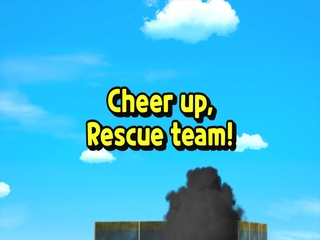 Cheer Up, Rescue team!