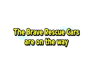 The Brave Rescue Cars are on the way