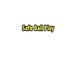 Safe Ball Play