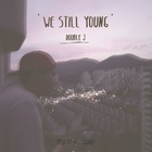 We, Still, Young