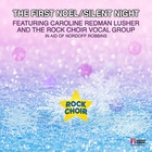 The First Noel/Silent Night (Feat. Caroline Redman Lusher & The Rock Choir Vocal Group)