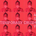 Temporary Crush