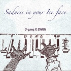 Sadness in your Ice Face (Feat. SWAN)