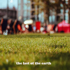 The Last Of The Earth
