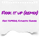 Fxxk It Up (Remix) (Feat. YUMDDA & Futuristic Swaver)