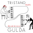Tristano plays Gulda - Prelude & Fugue : Prelude